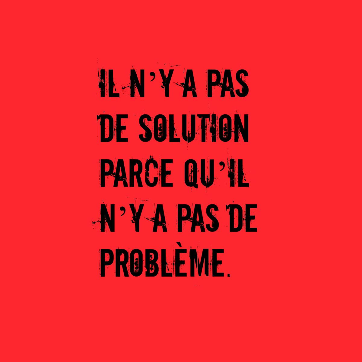 There Is No Solution Because There Is No Problem