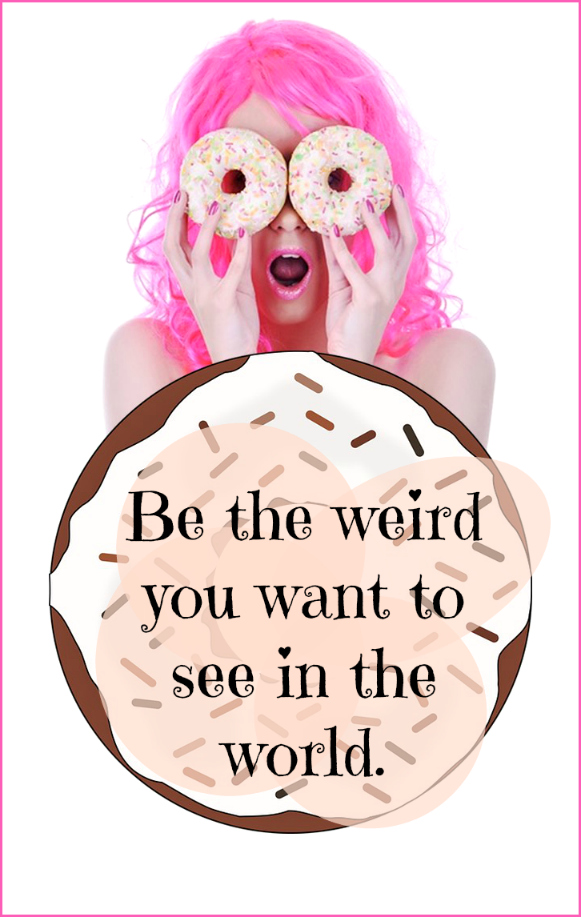 Quote Be the weird you want to see in the world Wein Benlick be kitschig