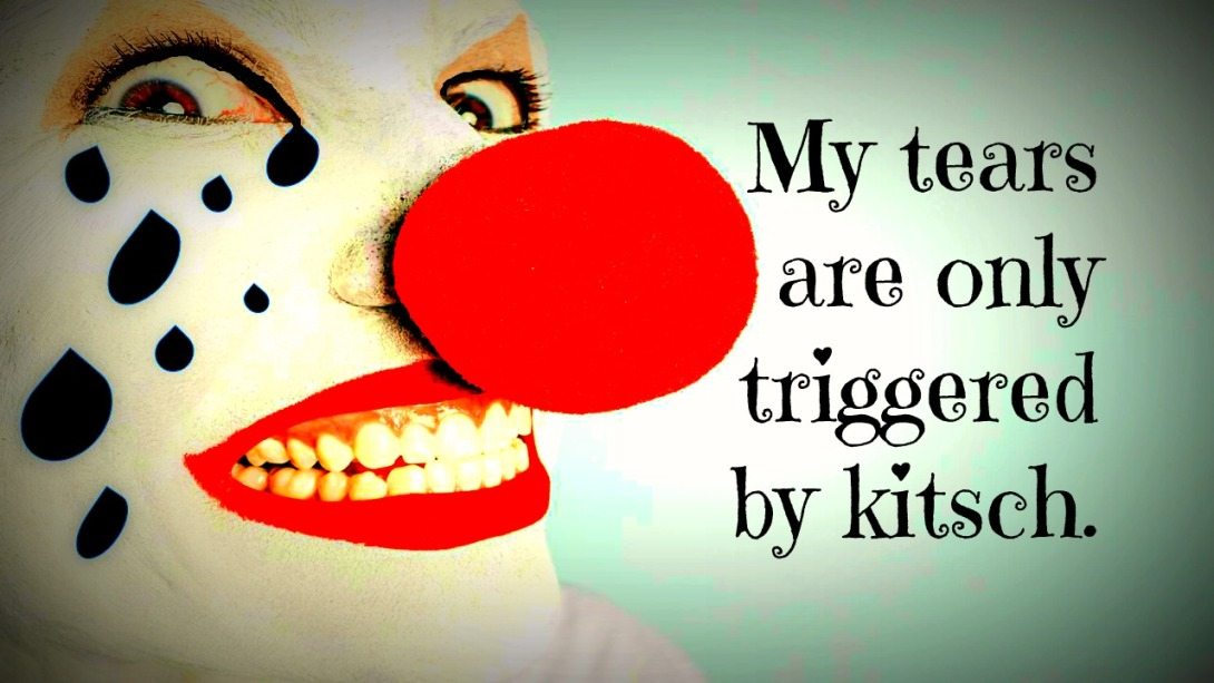 be kitschig quote My tears are only triggered by kitsch.