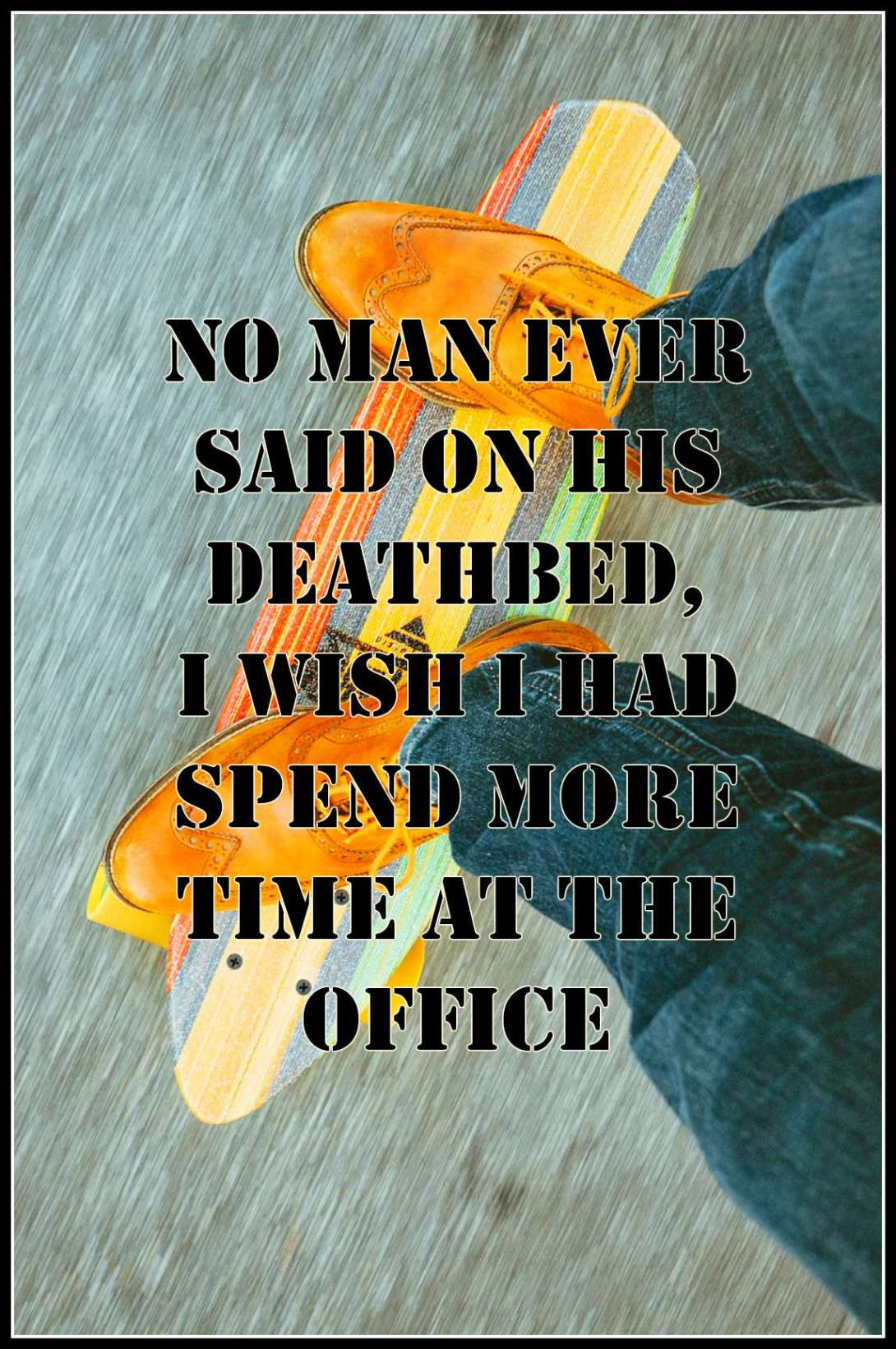 be kitschig #quote No man ever said on his deathbed I wish I had spend more time at the office