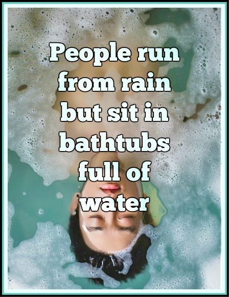 Charles Bukowski Quote People run from rain but sit in bathtubs full of water