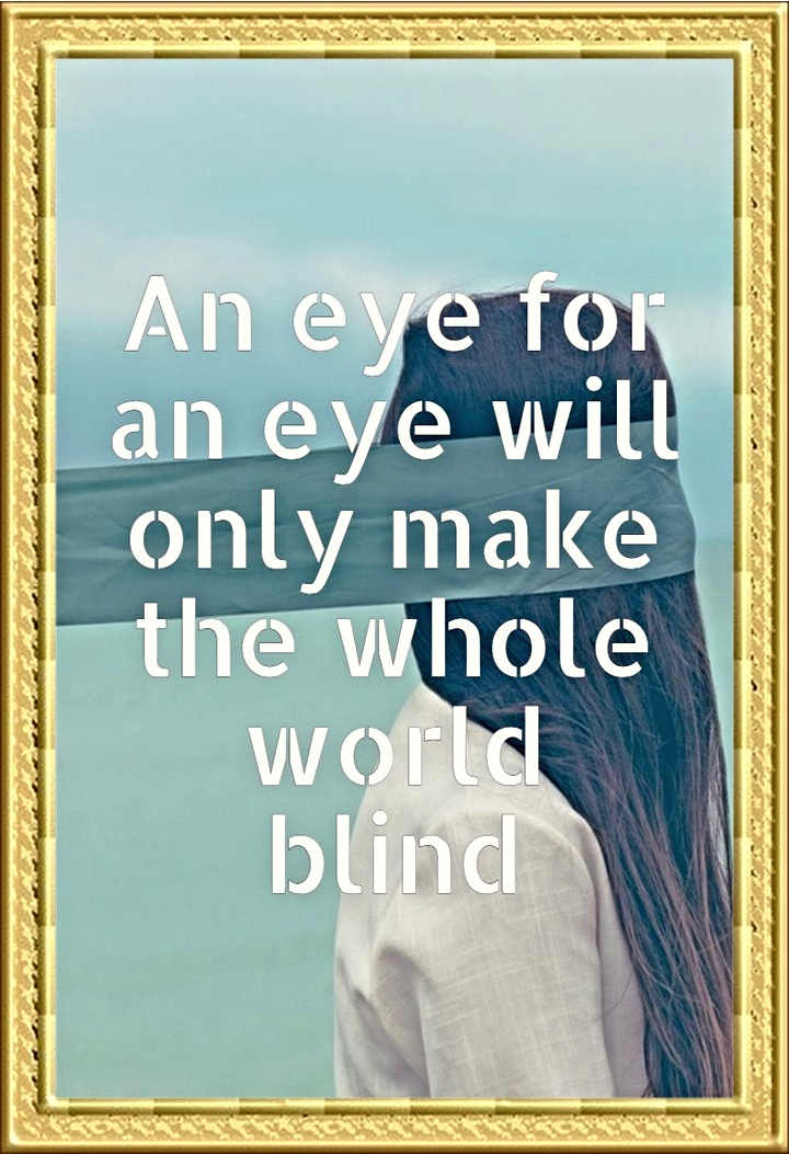 An eye for an eye will only make the whole world blind. Mahatma Gandhi #quote #bekitschig #blog #berlin