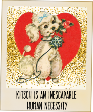 kitsch is an inescapable human necessity. John Bayley