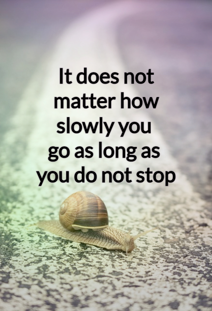 #confucius #quote It does not matter how slowly you go as long as you do not stop