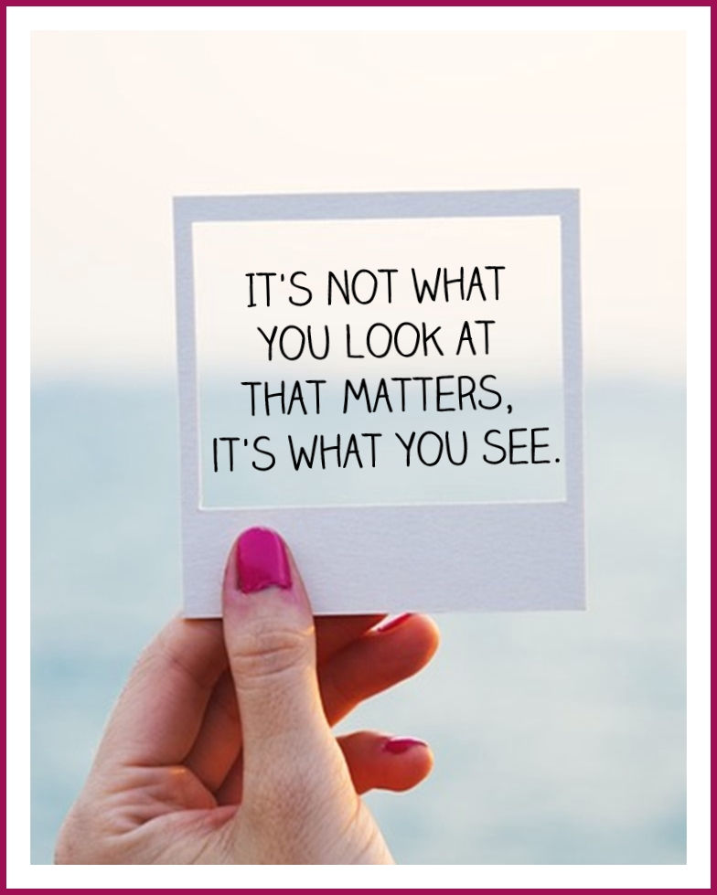 It's not what you look at that matters, it's what you see.