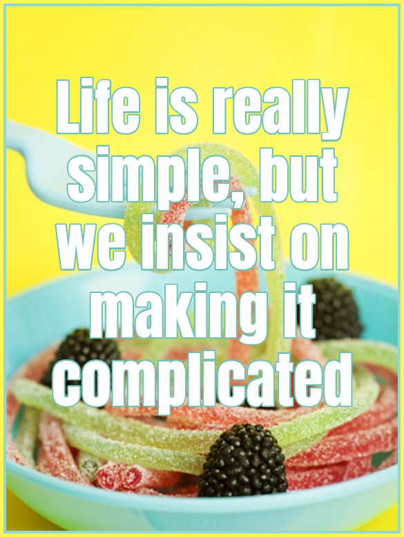 Life is really simple but we insist on making it complicated Confuzius quote