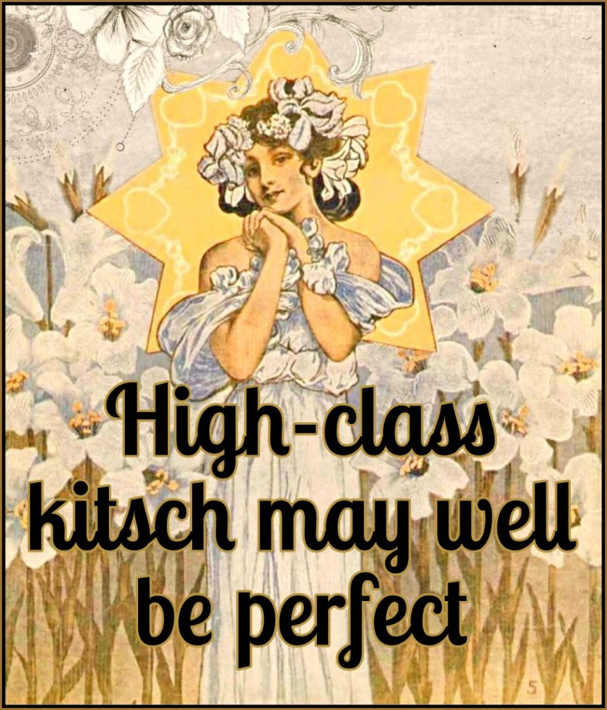 """High-class kitsch may well be """"perfect"""" in its form and and composition Solomon"""